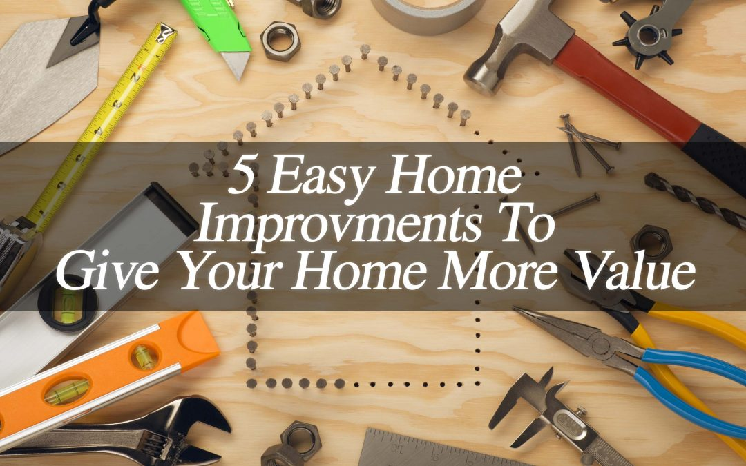 5 Easy Home Improvement Ideas That Can Give Your Home More Value