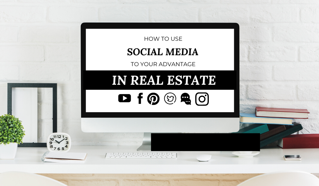 How To Use Social Media To Your Advantage In Real Estate
